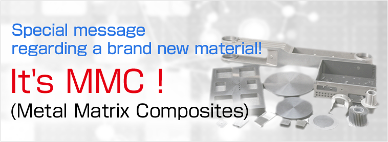 MMC (Metal Matrix Composites) is a new material that excels in terms
